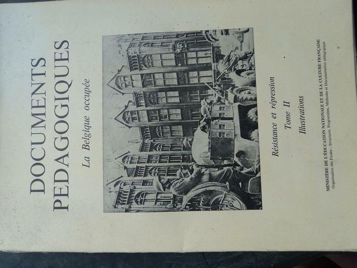 Livre Documents pédagogiques LA BELGIQUE OCCUPEE Résistance et répression